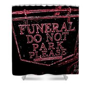 Funeral Sign Shower Curtain