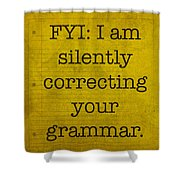 Fyi I Am Silently Correcting Your Grammar Shower Curtain