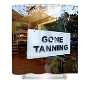 Gone Tanning Shower Curtain