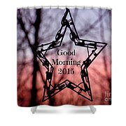 Good Morning 2015 Shower Curtain