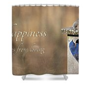 Happiness Comes From Loving Shower Curtain