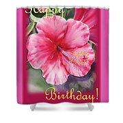 Happy Birthday Hibiscus  Shower Curtain