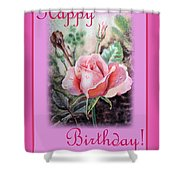 Happy Birthday Pink Rose  Shower Curtain