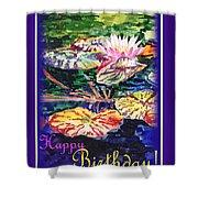 Happy Birthday Water Lilies  Shower Curtain