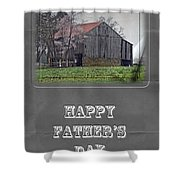 Happy Father's Day Greeting Card - Old Barn Shower Curtain