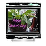 Happy Mother's Day I Love You Mom Shower Curtain