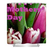 Happy Mothers' Day Tulip Bunch Shower Curtain