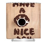 Have A Nice Coffee Day Shower Curtain