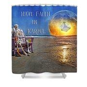 Have Faith In Karma Shower Curtain
