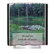 He Leads Me Beside The Still Waters Shower Curtain