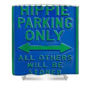 Hippie Parking Only Sign Shower Curtain
