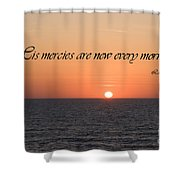 His Mercies Are New Every Morning Shower Curtain
