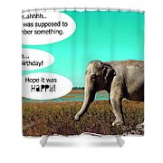 Hope It Was Happy Shower Curtain
