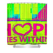 Hope Lies Within Shower Curtain