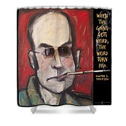 Hunter S. Thompson Weird Quote Poster Shower Curtain