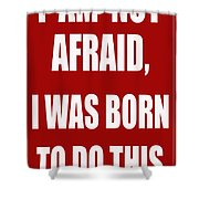 I Am Not Afraid Shower Curtain