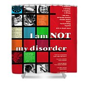 I Am Not My Disorder Shower Curtain
