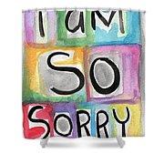 I Am So Sorry Shower Curtain