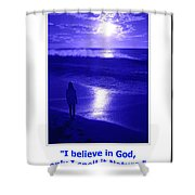 I Believe In God Shower Curtain