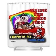 I Helped My Pet Cross Rainbow Bridge Shower Curtain by Kathy Tarochione