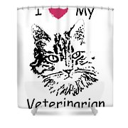 I Love My Veterinarian Shower Curtain