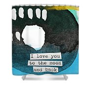 I Love You To The Moon And Back- Abstract Art Shower Curtain by Linda Woods