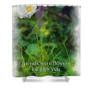 If Friends Were Flowers 01 Shower Curtain