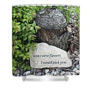 If Moms Were Flowers... Shower Curtain