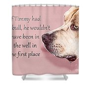 If Timmy Had A Pitbull Shower Curtain