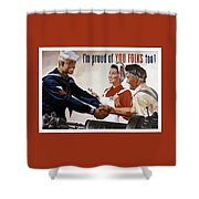 I'm Proud Of You Folks Too - Ww2 Shower Curtain