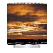 In Case You Missed God's Message To You... Good Morning Children I Love You Have A Blessed Day Shower Curtain
