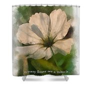 In Every Flower See A Miracle 01 Shower Curtain