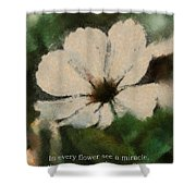 In Every Flower See A Miracle 03 Shower Curtain