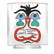 It's Important To Know What's Important Shower Curtain