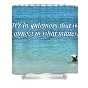 It's In Quietness Shower Curtain