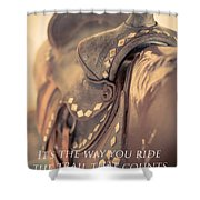 It's The Way You Ride The Trail Dale Evans Quote Shower Curtain
