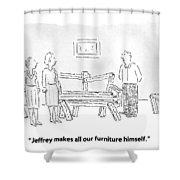 Jeffrey Makes All Our Furniture Himself Shower Curtain