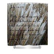 John Fourteen Twelve  Shower Curtain