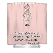 Kate Spade Dress Up Quote Shower Curtain