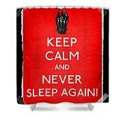 Keep Calm And Never Sleep Again Shower Curtain