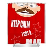 Keep Calm I Got A Plan Shower Curtain