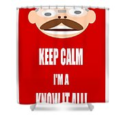 Keep Calm I M A Know It All Shower Curtain