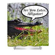 Later Alligator Greeting Card Shower Curtain