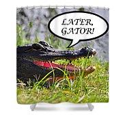 Later Gator Greeting Card Shower Curtain