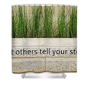 Let Others Tell Your Story Shower Curtain