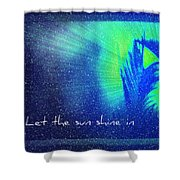 Let The Sun Shine In Shower Curtain