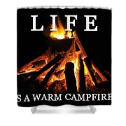 Life Is A Warm Campfire Shower Curtain