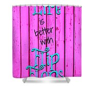 Life Is Better With Flip Flops Shower Curtain