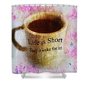 Life Is Short Stay Awake For It Shower Curtain