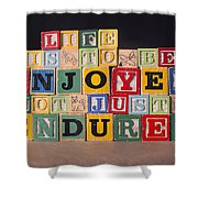 Life Is To Be Enjoyed Not Just Endured Shower Curtain